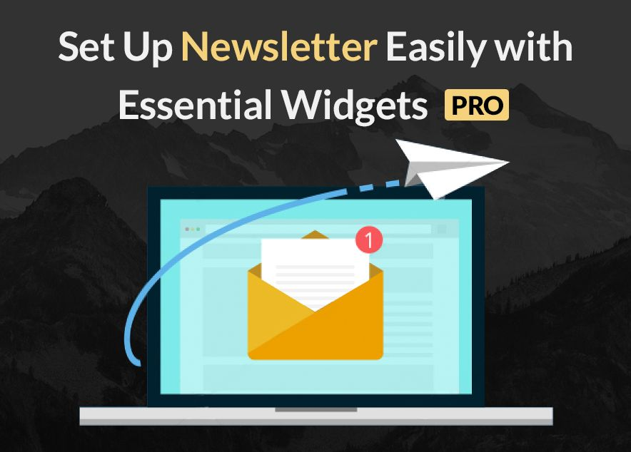 Set Up Newsletter Easily with Essential Widgets Pro